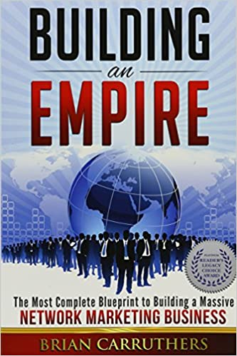 Building an Empire-The Most Complete Blueprint to Building a Massive Network Marketing Business