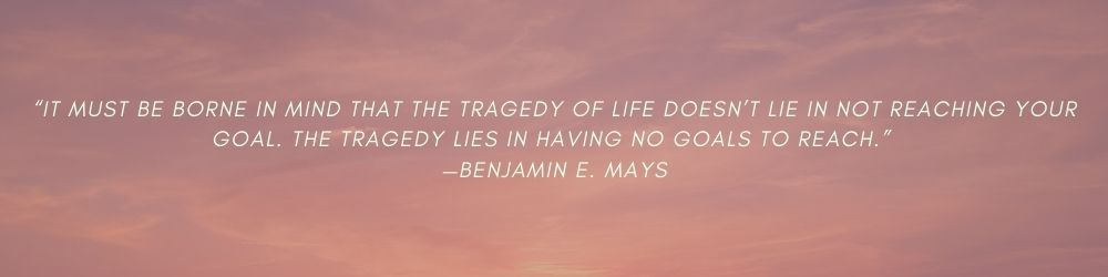 Benjamin E. Mays Goal setting Quote