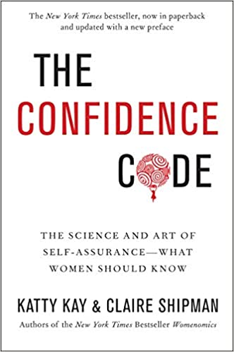 The Confidence Code: The Science and Art of Self-Assurance—What Women Should Know by Katty Kay and Claire Shipman self help books for women