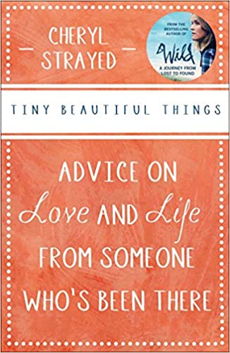 Tiny Beautiful Things: Advice on Love and Life from Dear Sugar by Cheryl Strayed self help books for women